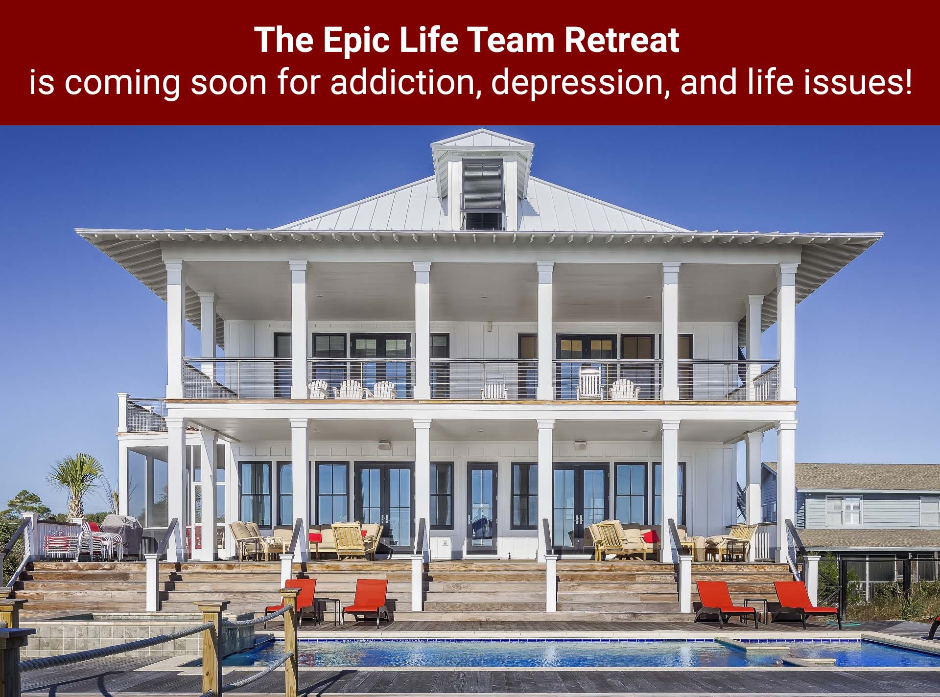 The Epic Life Team Retreat for Addiction, Depression and Life Issues is coming soon!