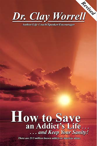 how to save an addicts life clay worrell revised